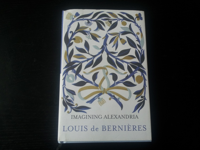Imagining Alexandria by Louis de Bernières. One of my favourite ever authors, famous for Captain Corelli's Mandolin, Birds Without Wings and Red Dog, this is his first collection of poetry. What I've read so far is beautiful.